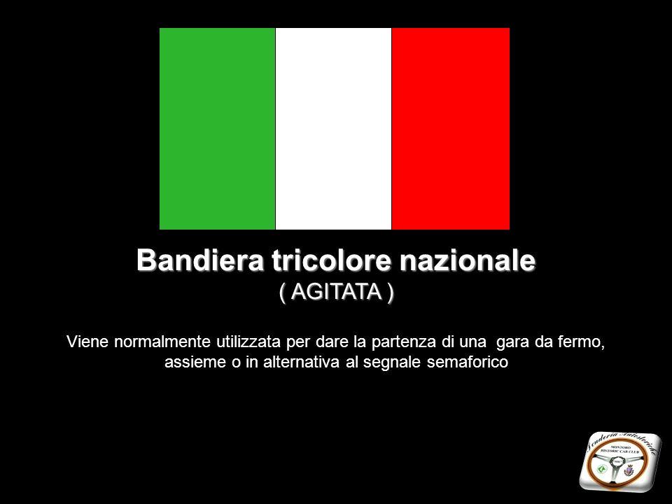 Bandiera tricolore nazionale ( AGITATA ) Viene normalmente utilizzata per dare la partenza di una gara da fermo, assieme o in alternativa al segnale s