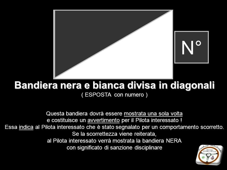 Bandiera nera e bianca divisa in diagonali ( ESPOSTA con numero ) Questa bandiera dovrà essere mostrata una sola volta e costituisce un avvertimento p
