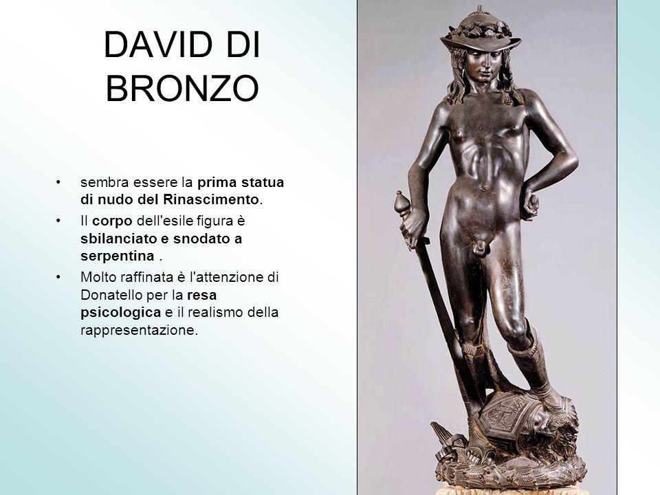DAVID DI BRONZO sembra essere la prima statua di nudo del Rinascimento.
