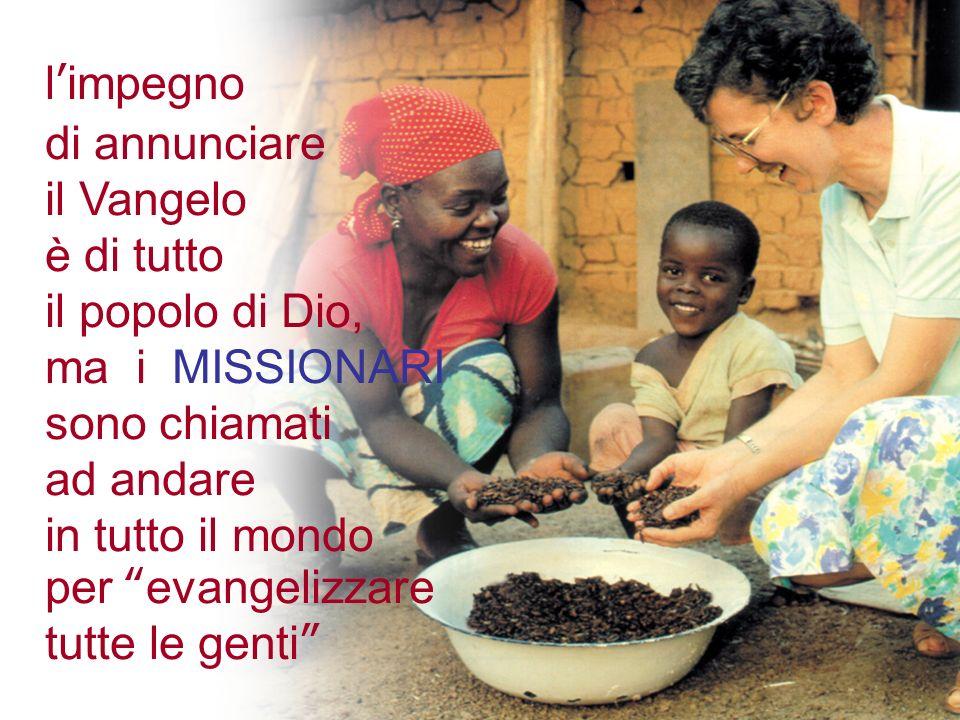 limpegno di annunciare il Vangelo è di tutto il popolo di Dio, ma i MISSIONARI sono chiamati ad andare in tutto il mondo per evangelizzare tutte le ge