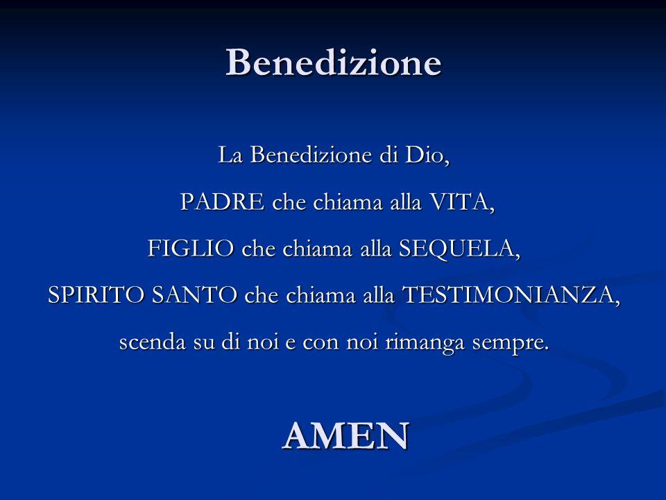 Benedizione La Benedizione di Dio, PADRE che chiama alla VITA, PADRE che chiama alla VITA, FIGLIO che chiama alla SEQUELA, SPIRITO SANTO che chiama al