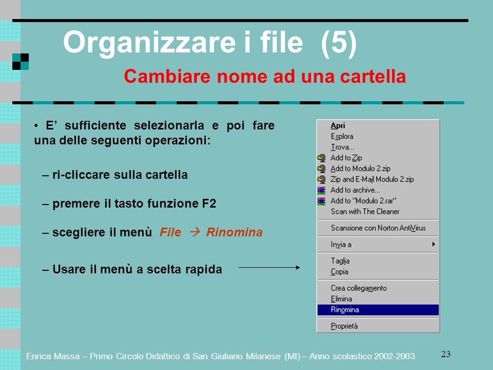Enrica Massa – Primo Circolo Didattico di San Giuliano Milanese (MI) – Anno scolastico 2002-2003 23 Organizzare i file (5) Cambiare nome ad una cartel