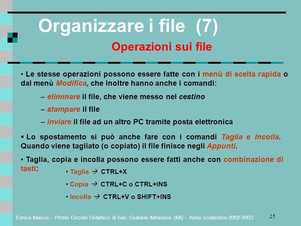 Enrica Massa – Primo Circolo Didattico di San Giuliano Milanese (MI) – Anno scolastico 2002-2003 25 Organizzare i file (7) Operazioni sui file Le stes
