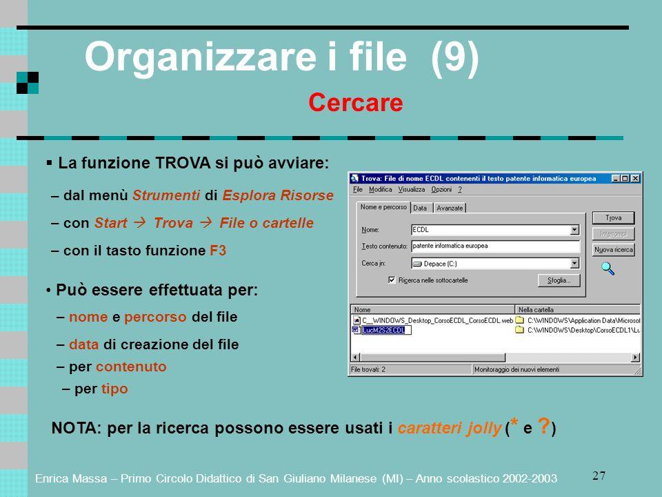 Enrica Massa – Primo Circolo Didattico di San Giuliano Milanese (MI) – Anno scolastico 2002-2003 27 Organizzare i file (9) Cercare La funzione TROVA s