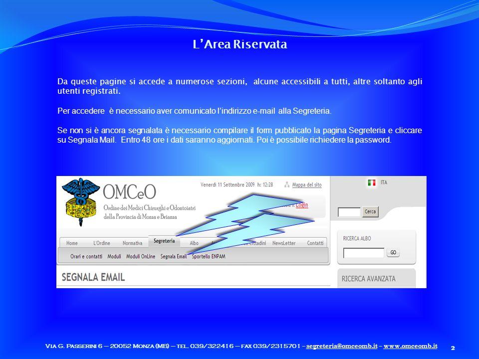 LArea Riservata 2 Da queste pagine si accede a numerose sezioni, alcune accessibili a tutti, altre soltanto agli utenti registrati.