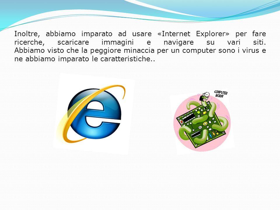 Inoltre, abbiamo imparato ad usare «Internet Explorer» per fare ricerche, scaricare immagini e navigare su vari siti.