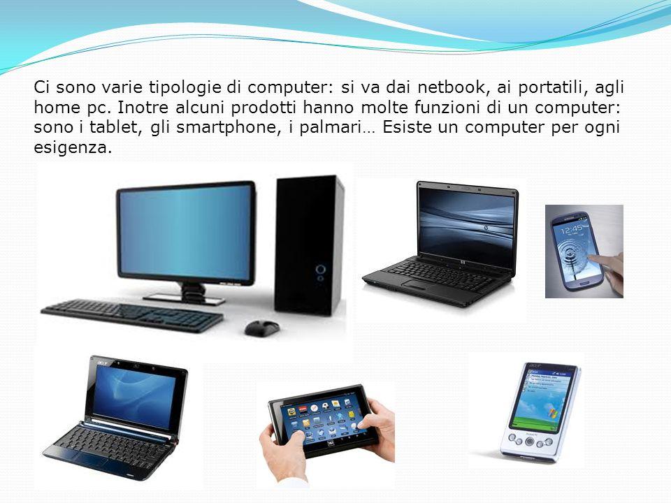 Ci sono varie tipologie di computer: si va dai netbook, ai portatili, agli home pc.