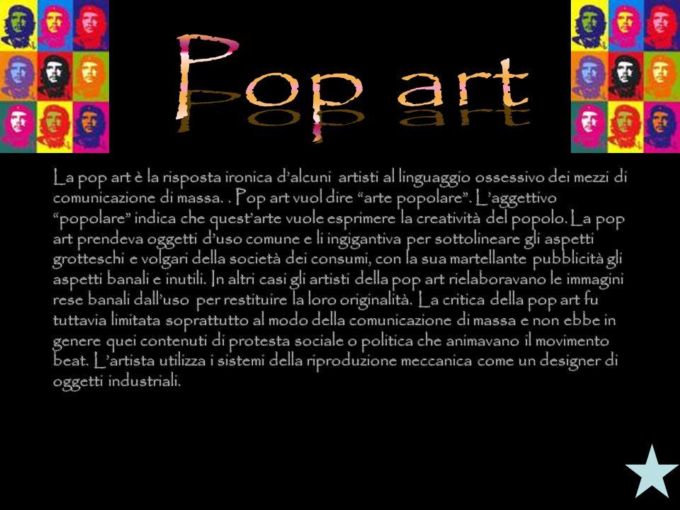 La pop art è la risposta ironica dalcuni artisti al linguaggio ossessivo dei mezzi di comunicazione di massa.. Pop art vuol dire arte popolare. Lagget