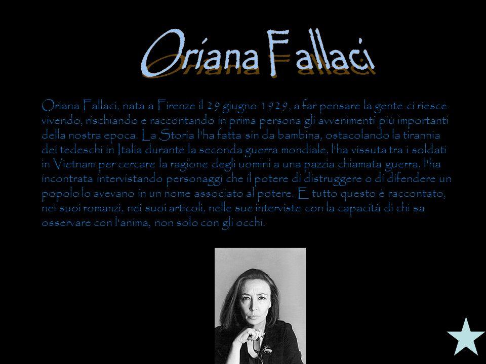 Oriana Fallaci, nata a Firenze il 29 giugno 1929, a far pensare la gente ci riesce vivendo, rischiando e raccontando in prima persona gli avvenimenti
