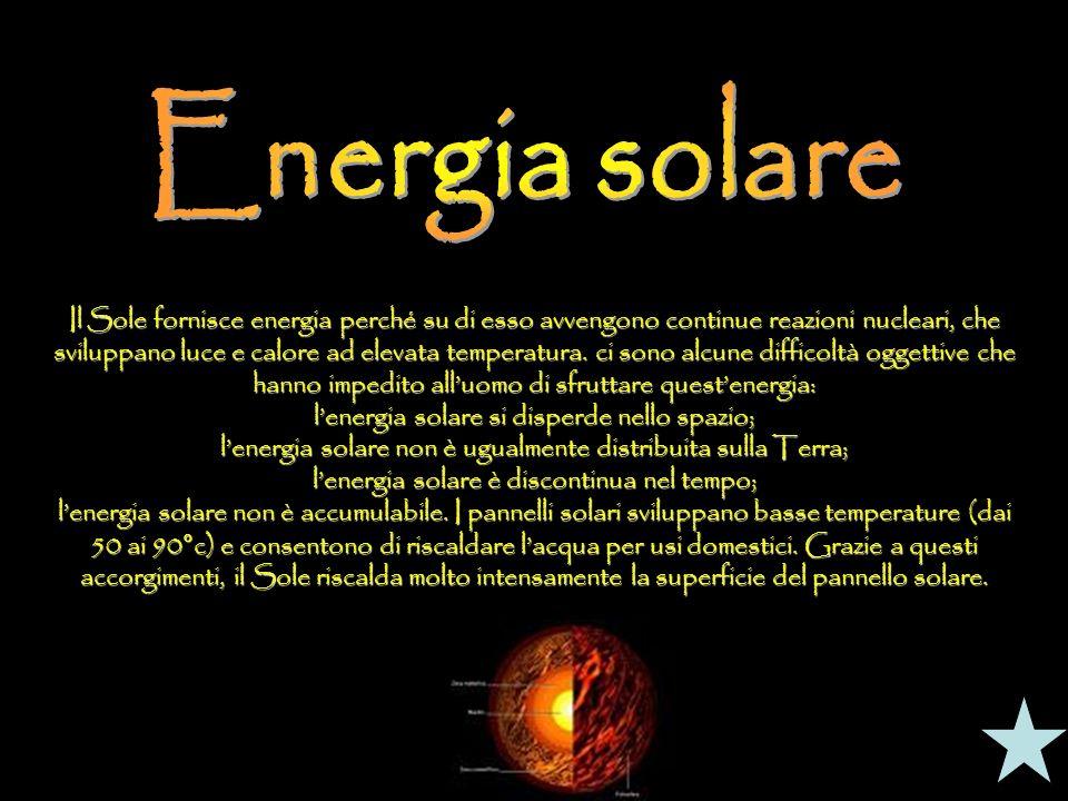 Il Sole fornisce energia perché su di esso avvengono continue reazioni nucleari, che sviluppano luce e calore ad elevata temperatura. ci sono alcune d