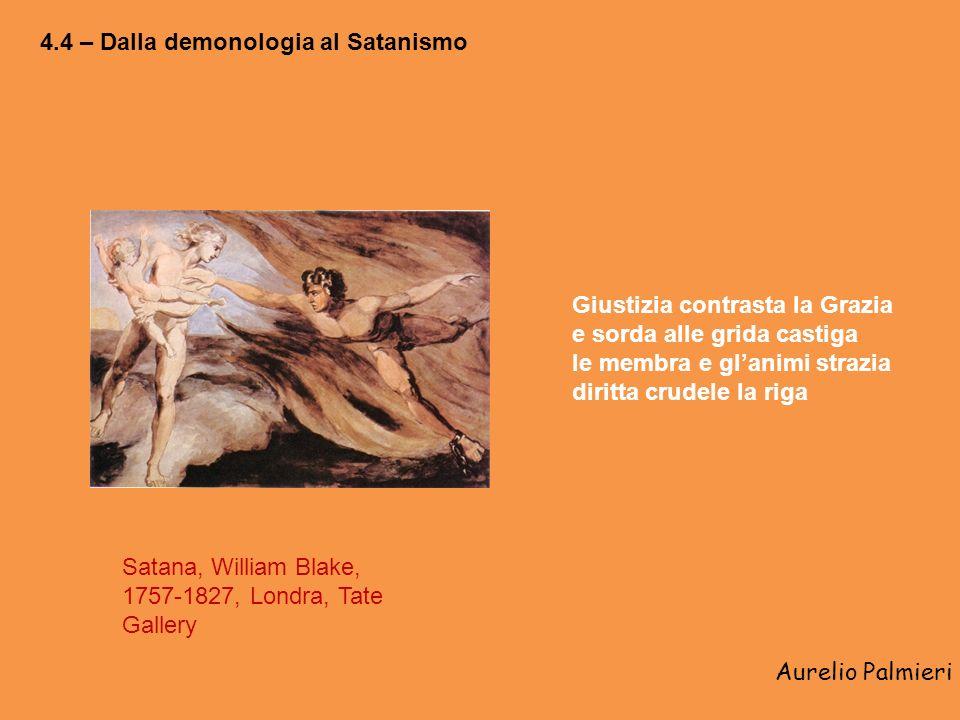 Aurelio Palmieri 4.4 – Dalla demonologia al Satanismo Satana, William Blake, 1757-1827, Londra, Tate Gallery Giustizia contrasta la Grazia e sorda alle grida castiga le membra e glanimi strazia diritta crudele la riga