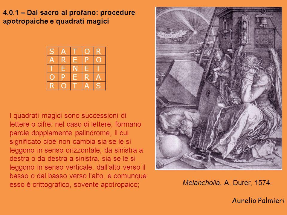 Aurelio Palmieri 4.0.1 – Dal sacro al profano: procedure apotropaiche e quadrati magici SATOR AREPO TENET OPERA ROTAS Melancholia, A.