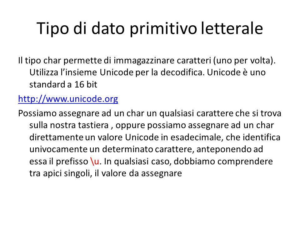 Tipo di dato primitivo letterale Il tipo char permette di immagazzinare caratteri (uno per volta). Utilizza linsieme Unicode per la decodifica. Unicod