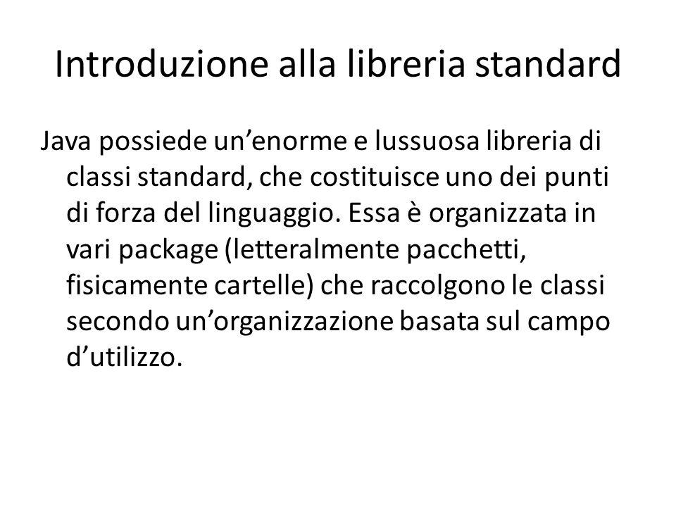 Introduzione alla libreria standard Java possiede unenorme e lussuosa libreria di classi standard, che costituisce uno dei punti di forza del linguagg