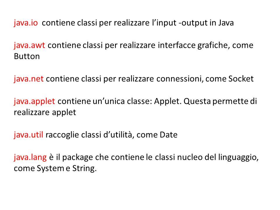 java.io contiene classi per realizzare linput -output in Java java.awt contiene classi per realizzare interfacce grafiche, come Button java.net contie