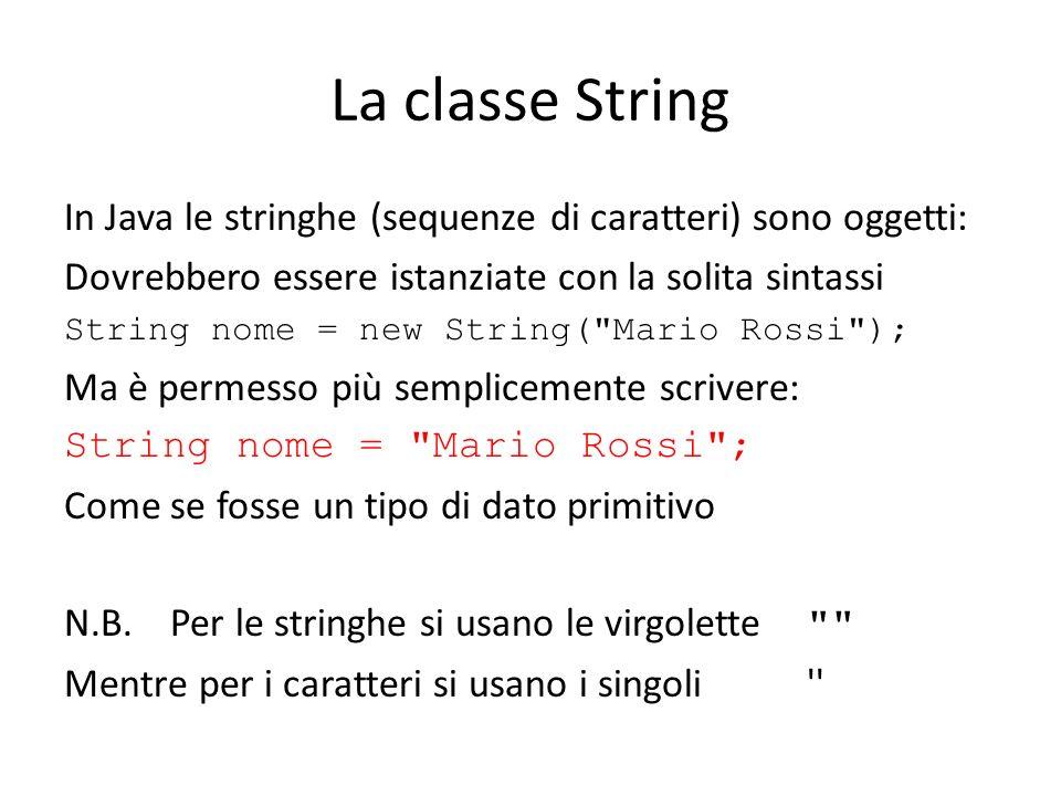 La classe String In Java le stringhe (sequenze di caratteri) sono oggetti: Dovrebbero essere istanziate con la solita sintassi String nome = new Strin