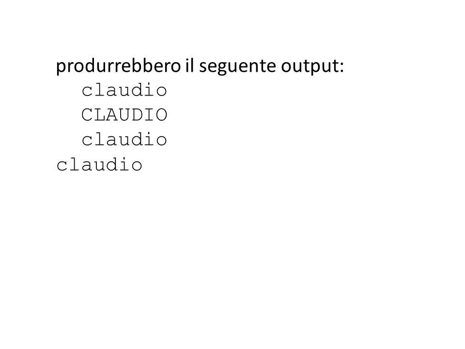 produrrebbero il seguente output: claudio CLAUDIO claudio