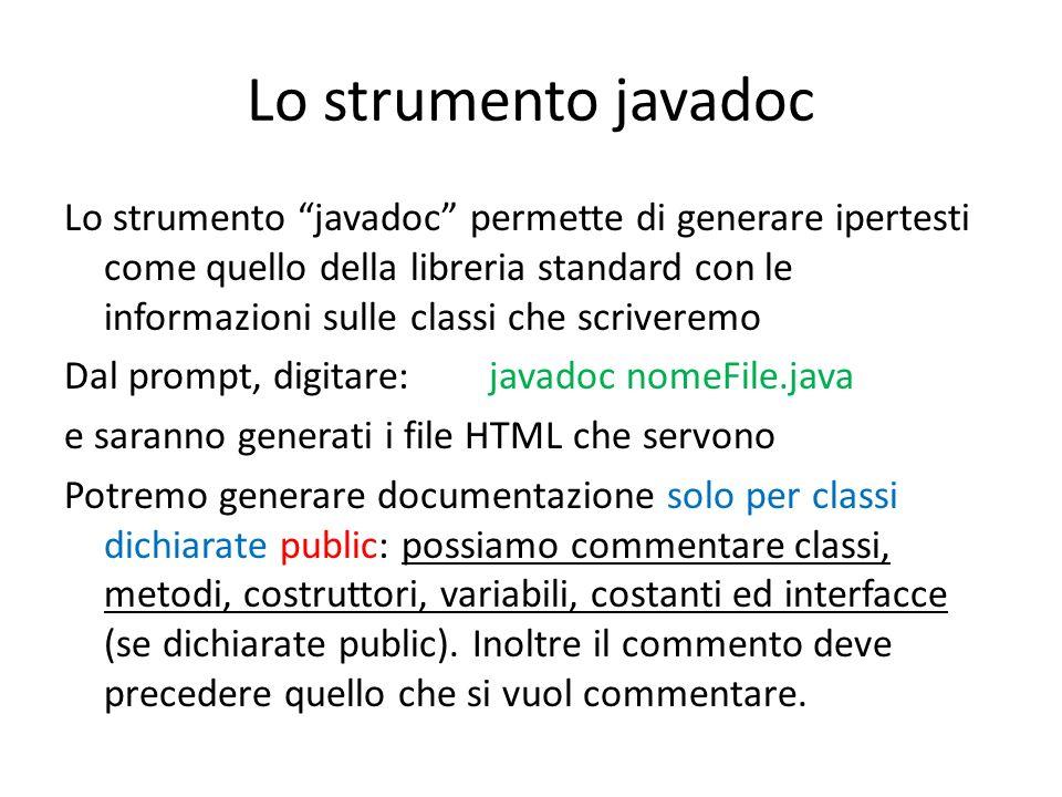 Lo strumento javadoc Lo strumento javadoc permette di generare ipertesti come quello della libreria standard con le informazioni sulle classi che scri