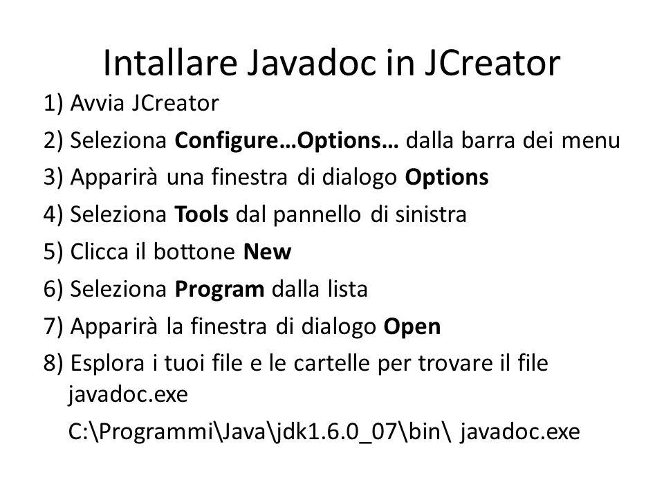 Intallare Javadoc in JCreator 1) Avvia JCreator 2) Seleziona Configure…Options… dalla barra dei menu 3) Apparirà una finestra di dialogo Options 4) Se