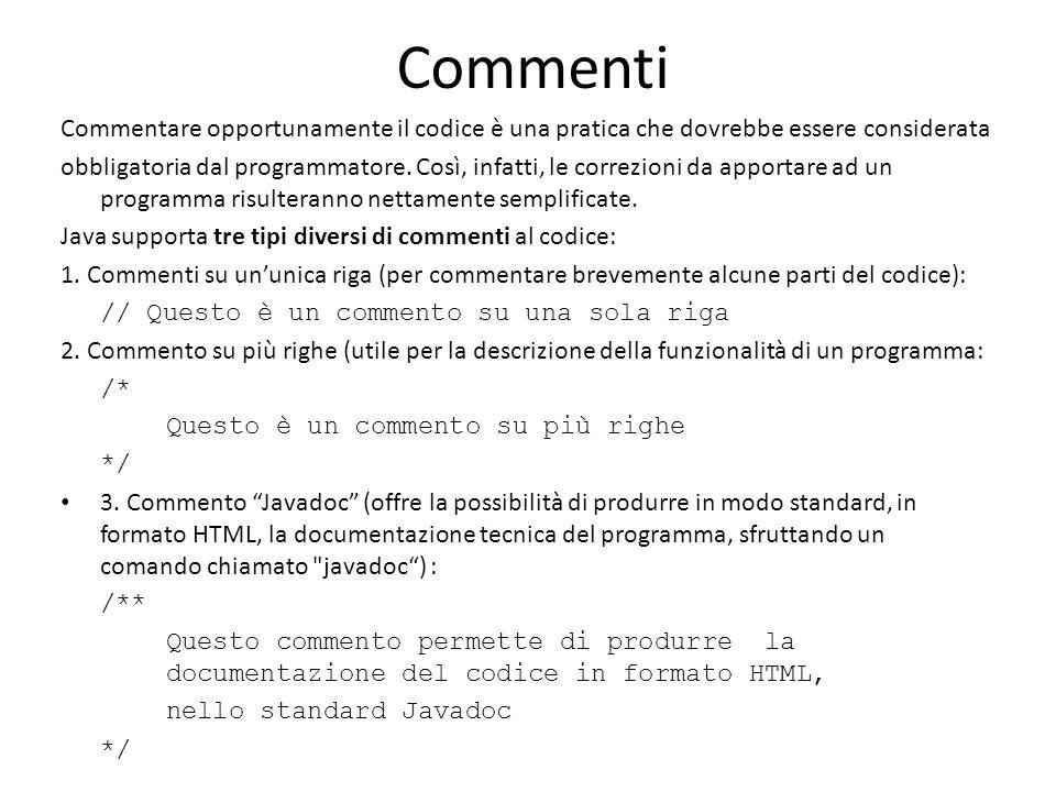 Commenti Commentare opportunamente il codice è una pratica che dovrebbe essere considerata obbligatoria dal programmatore. Così, infatti, le correzion