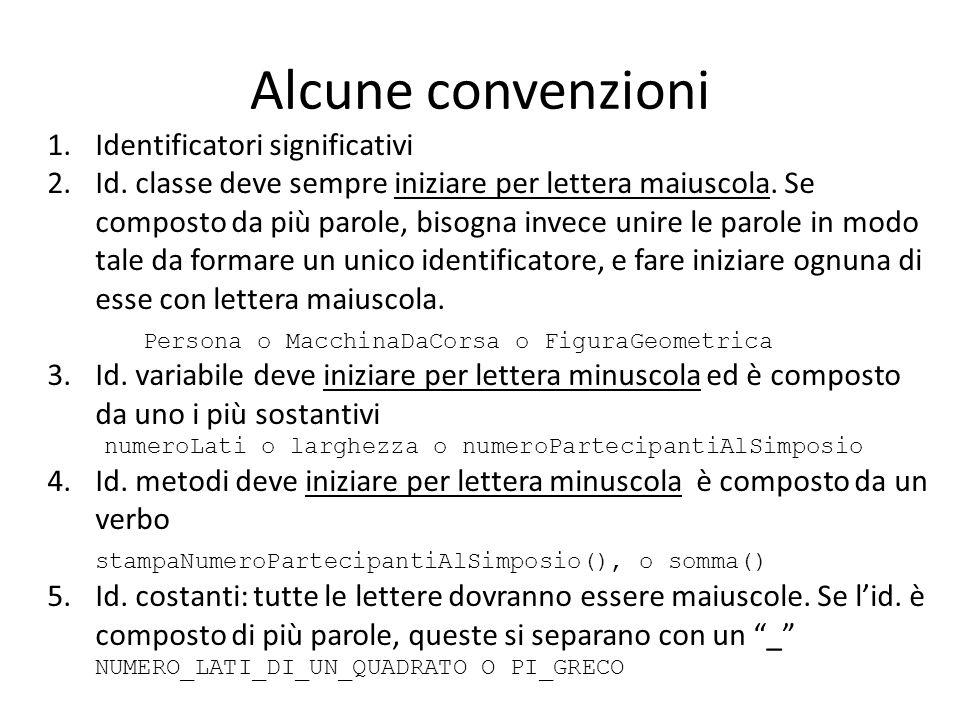 Alcune convenzioni 1.Identificatori significativi 2.Id. classe deve sempre iniziare per lettera maiuscola. Se composto da più parole, bisogna invece u