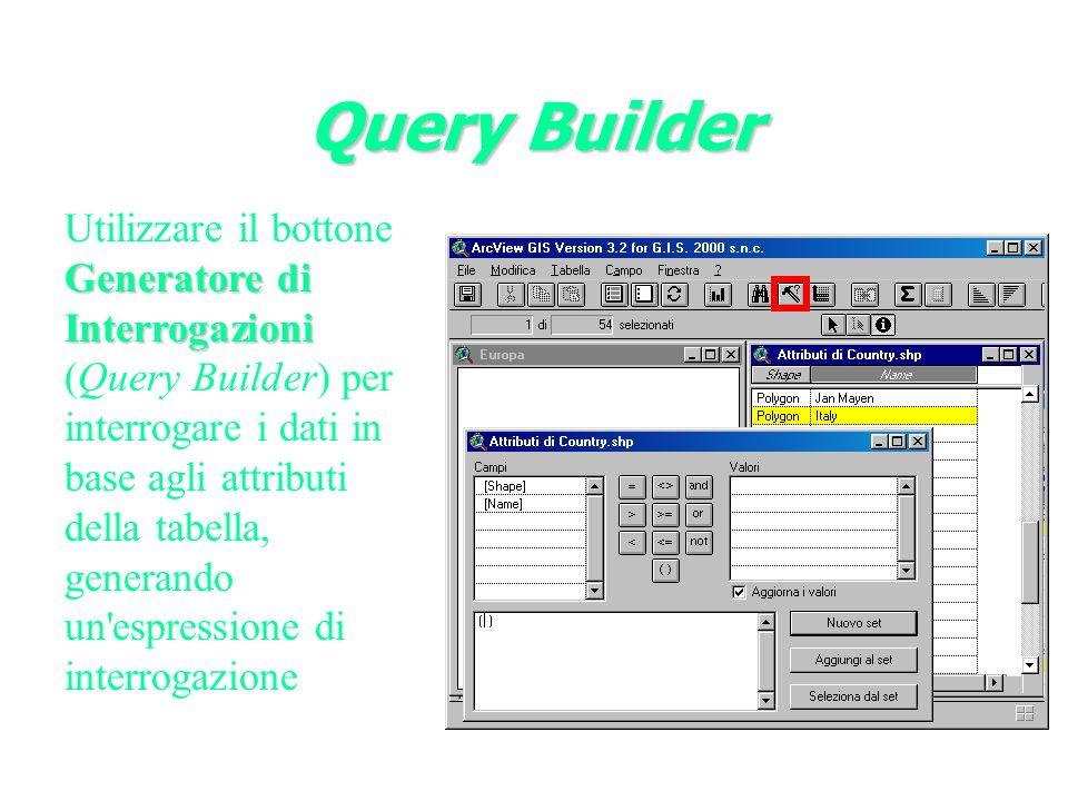 Query Builder Generatore di Interrogazioni Utilizzare il bottone Generatore di Interrogazioni (Query Builder) per interrogare i dati in base agli attributi della tabella, generando un espressione di interrogazione