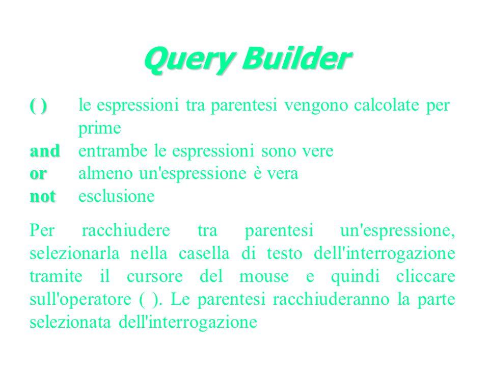 Query Builder ( ) and or not ( )le espressioni tra parentesi vengono calcolate per prime andentrambe le espressioni sono vere oralmeno un'espressione