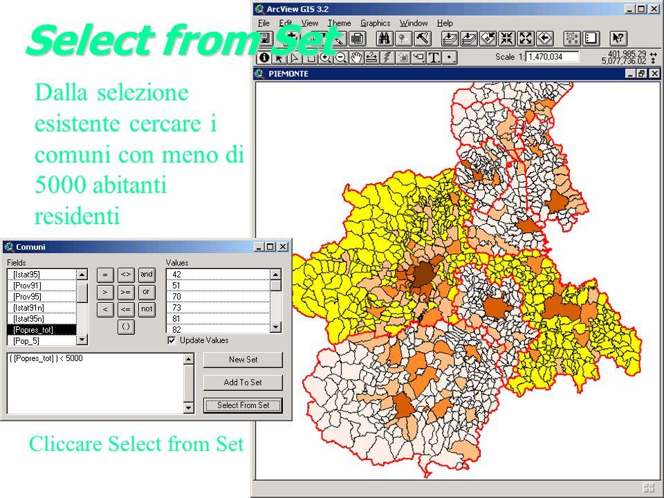 Dalla selezione esistente cercare i comuni con meno di 5000 abitanti residenti Cliccare Select from Set Select from Set