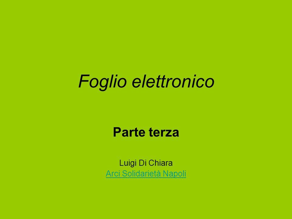 Foglio elettronico Parte terza Luigi Di Chiara Arci Solidarietà Napoli