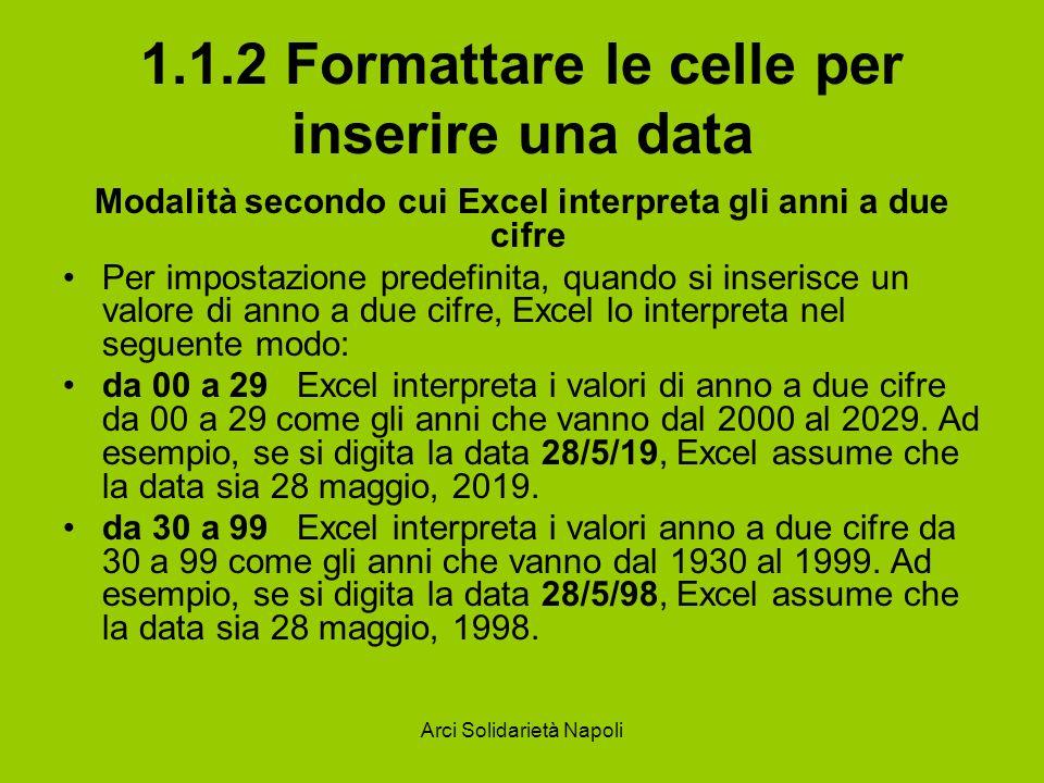 Arci Solidarietà Napoli 1.1.2 Formattare le celle per inserire una data Modalità secondo cui Excel interpreta gli anni a due cifre Per impostazione pr
