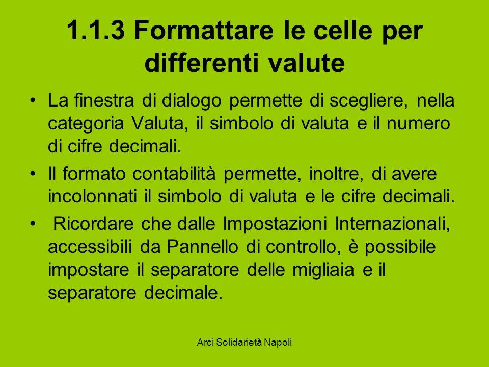 Arci Solidarietà Napoli 1.1.3 Formattare le celle per differenti valute La finestra di dialogo permette di scegliere, nella categoria Valuta, il simbo