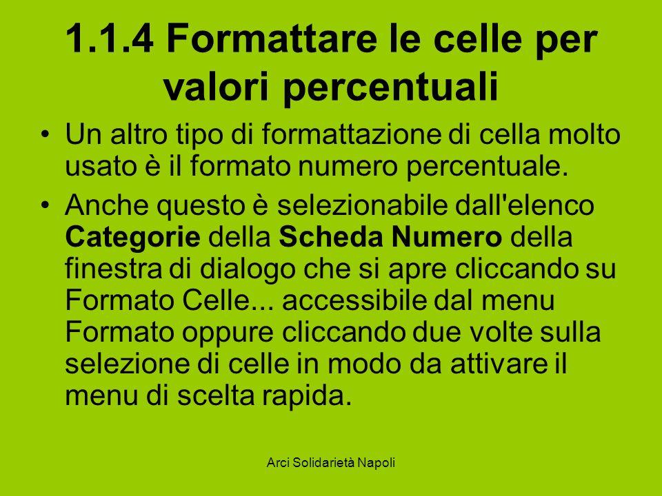 Arci Solidarietà Napoli 1.1.4 Formattare le celle per valori percentuali Un altro tipo di formattazione di cella molto usato è il formato numero perce