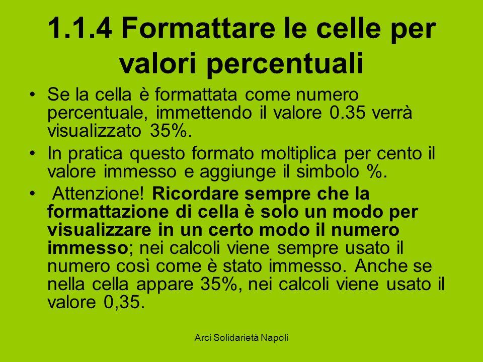 Arci Solidarietà Napoli 1.1.4 Formattare le celle per valori percentuali Se la cella è formattata come numero percentuale, immettendo il valore 0.35 v