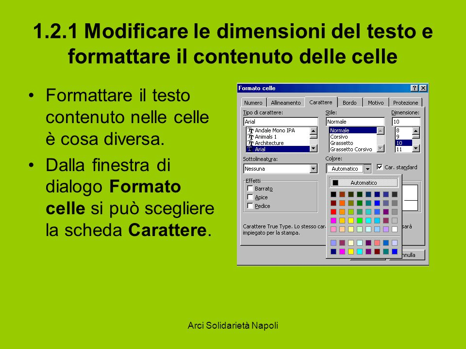 Arci Solidarietà Napoli 1.2.1 Modificare le dimensioni del testo e formattare il contenuto delle celle Formattare il testo contenuto nelle celle è cos