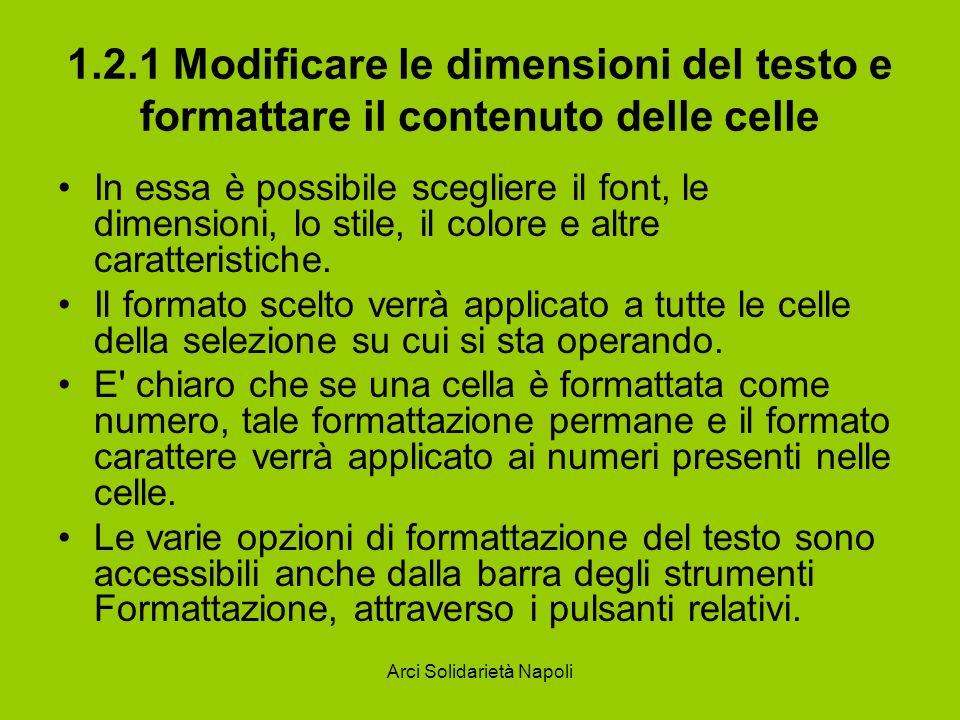 Arci Solidarietà Napoli 1.2.1 Modificare le dimensioni del testo e formattare il contenuto delle celle In essa è possibile scegliere il font, le dimen