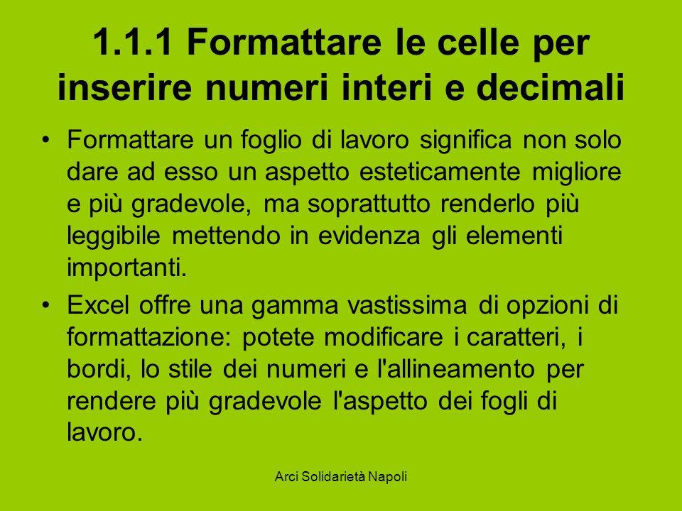 Arci Solidarietà Napoli 1.1.4 Formattare le celle per valori percentuali Se la cella è formattata come numero percentuale, immettendo il valore 0.35 verrà visualizzato 35%.