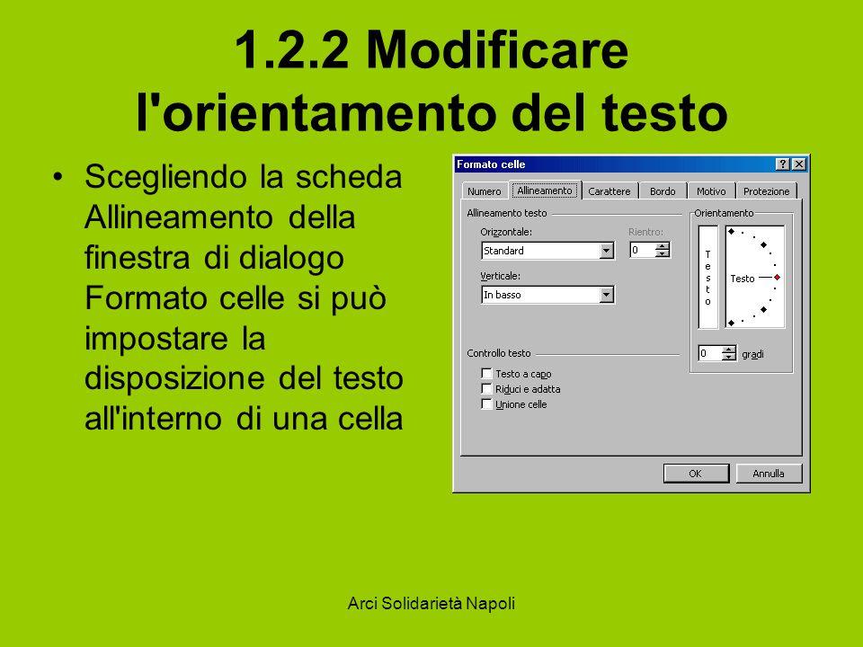 Arci Solidarietà Napoli 1.2.2 Modificare l'orientamento del testo Scegliendo la scheda Allineamento della finestra di dialogo Formato celle si può imp