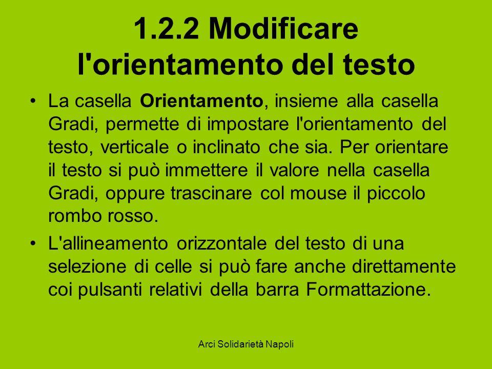 Arci Solidarietà Napoli 1.2.2 Modificare l'orientamento del testo La casella Orientamento, insieme alla casella Gradi, permette di impostare l'orienta