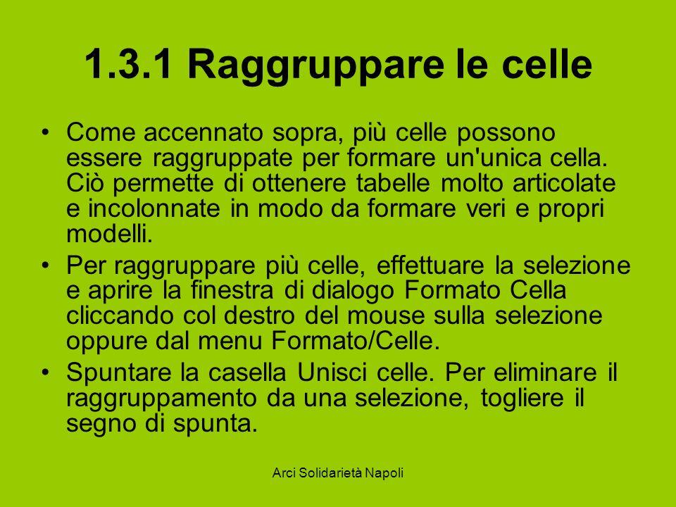 Arci Solidarietà Napoli 1.3.1 Raggruppare le celle Come accennato sopra, più celle possono essere raggruppate per formare un'unica cella. Ciò permette