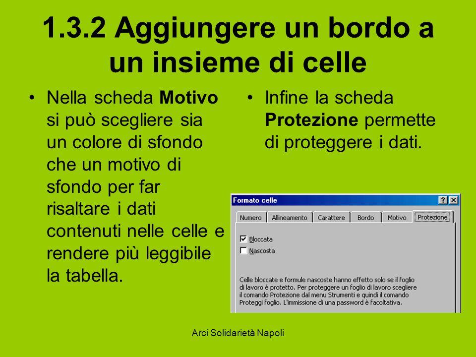 Arci Solidarietà Napoli 1.3.2 Aggiungere un bordo a un insieme di celle Nella scheda Motivo si può scegliere sia un colore di sfondo che un motivo di