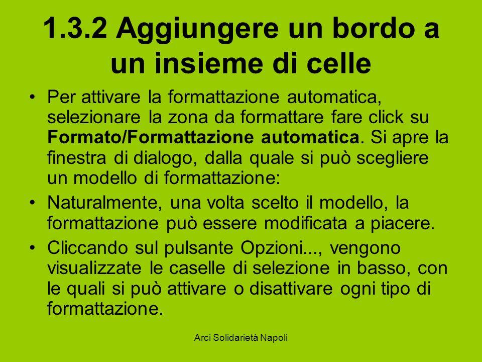 Arci Solidarietà Napoli 1.3.2 Aggiungere un bordo a un insieme di celle Per attivare la formattazione automatica, selezionare la zona da formattare fa