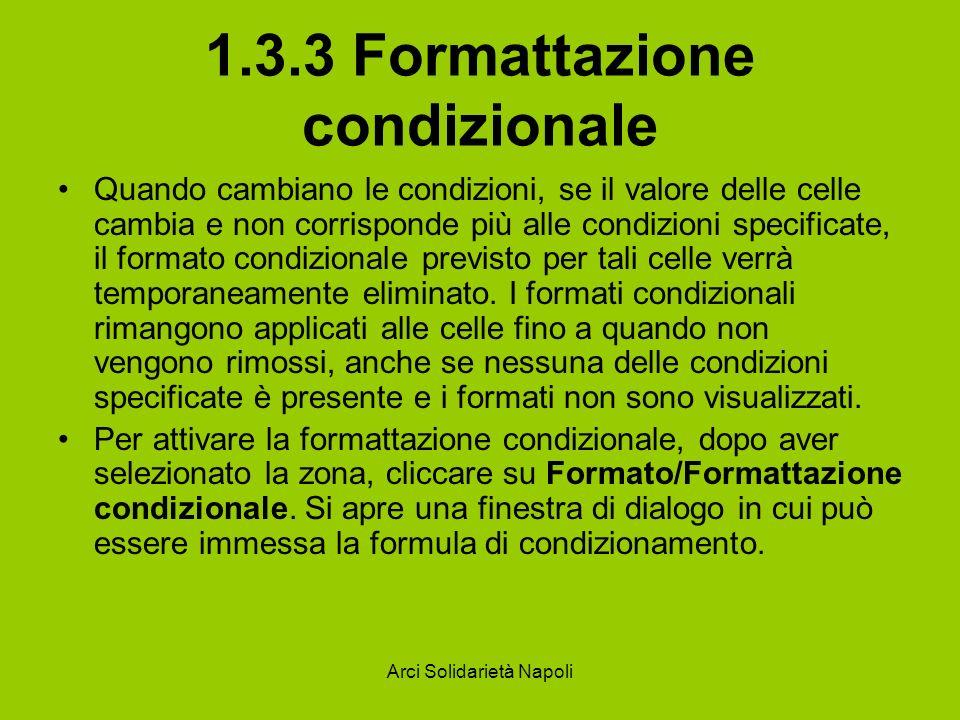 Arci Solidarietà Napoli 1.3.3 Formattazione condizionale Quando cambiano le condizioni, se il valore delle celle cambia e non corrisponde più alle con