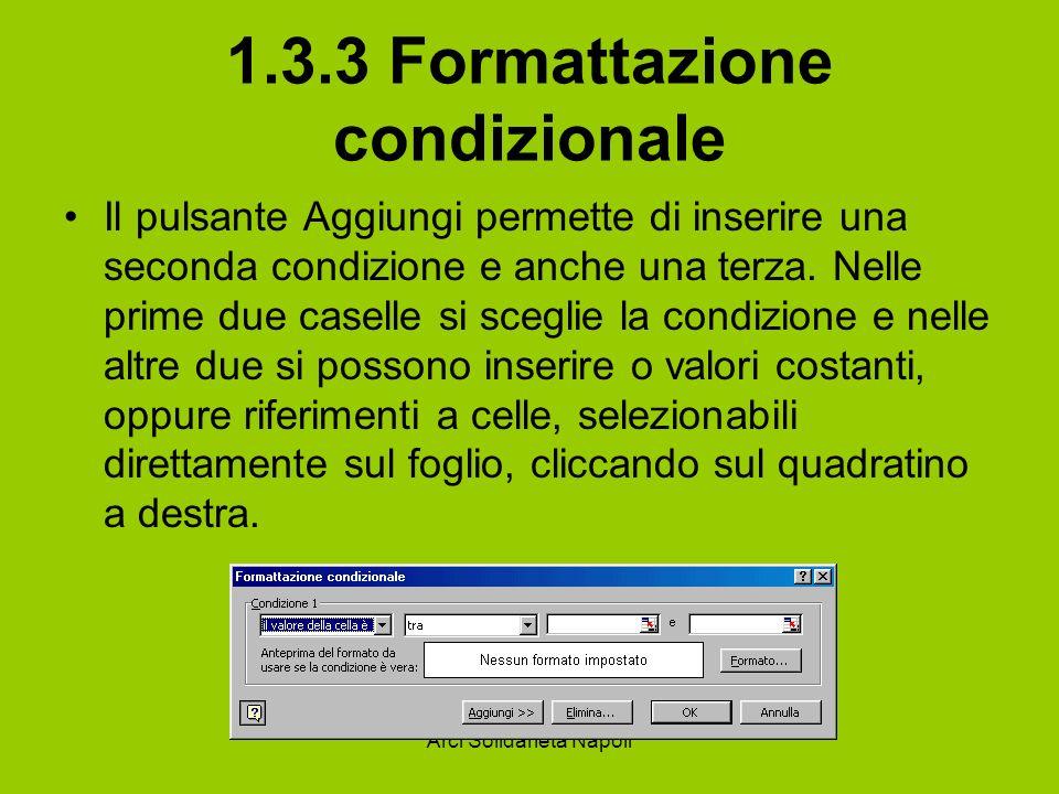 Arci Solidarietà Napoli 1.3.3 Formattazione condizionale Il pulsante Aggiungi permette di inserire una seconda condizione e anche una terza. Nelle pri