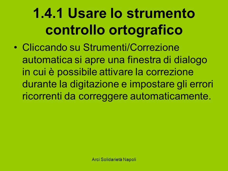 Arci Solidarietà Napoli 1.4.1 Usare lo strumento controllo ortografico Cliccando su Strumenti/Correzione automatica si apre una finestra di dialogo in