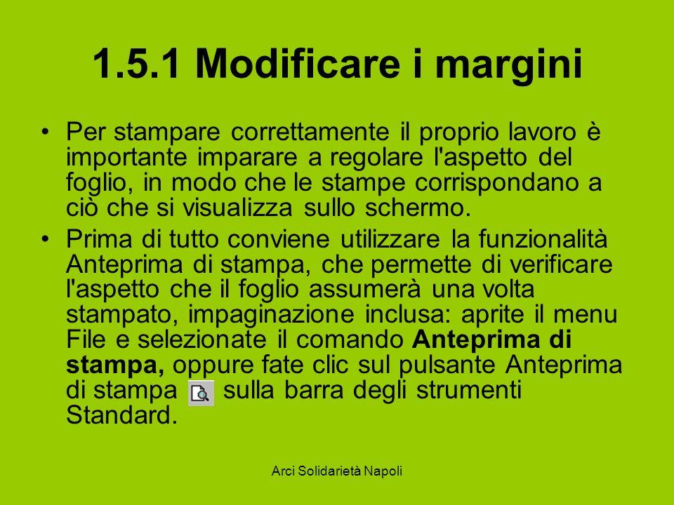 Arci Solidarietà Napoli 1.5.1 Modificare i margini Per stampare correttamente il proprio lavoro è importante imparare a regolare l'aspetto del foglio,