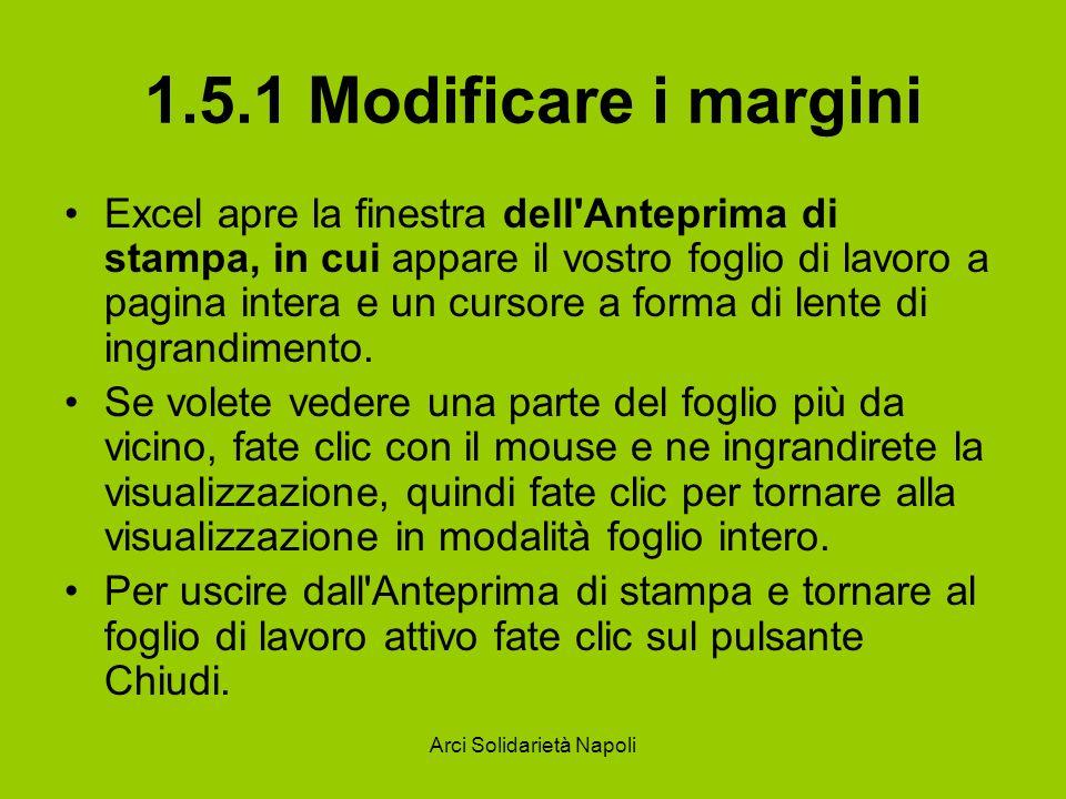 Arci Solidarietà Napoli 1.5.1 Modificare i margini Excel apre la finestra dell'Anteprima di stampa, in cui appare il vostro foglio di lavoro a pagina