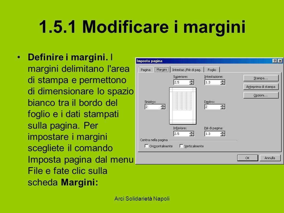Arci Solidarietà Napoli 1.5.1 Modificare i margini Definire i margini. I margini delimitano l'area di stampa e permettono di dimensionare lo spazio bi