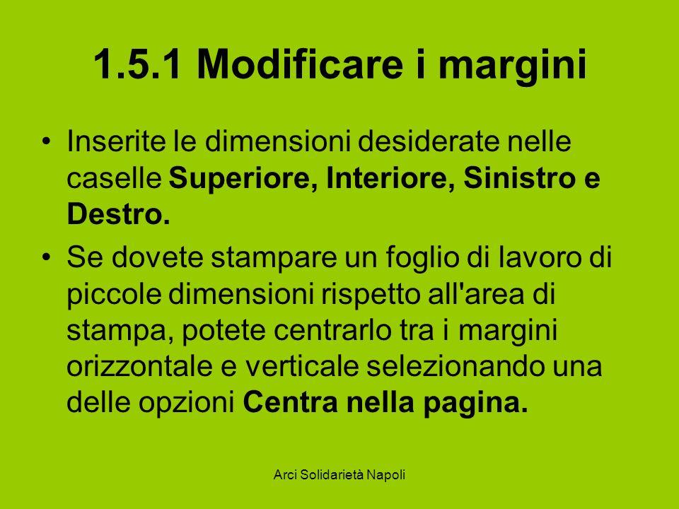 Arci Solidarietà Napoli 1.5.1 Modificare i margini Inserite le dimensioni desiderate nelle caselle Superiore, Interiore, Sinistro e Destro. Se dovete
