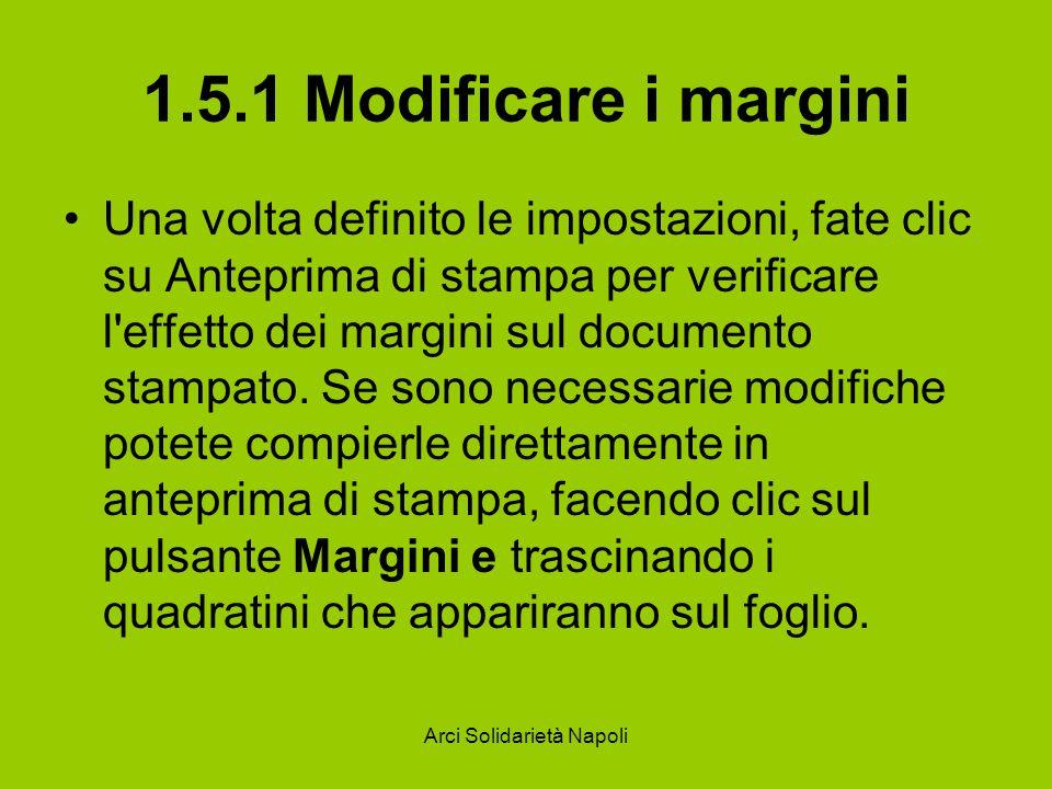 Arci Solidarietà Napoli 1.5.1 Modificare i margini Una volta definito le impostazioni, fate clic su Anteprima di stampa per verificare l'effetto dei m