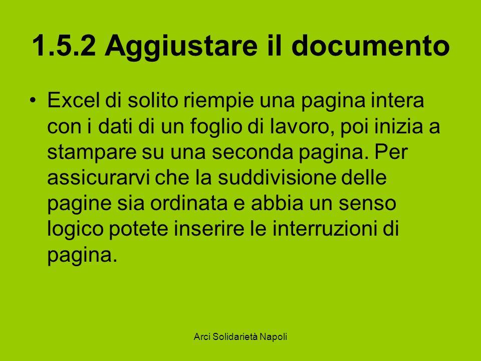 Arci Solidarietà Napoli 1.5.2 Aggiustare il documento Excel di solito riempie una pagina intera con i dati di un foglio di lavoro, poi inizia a stampa